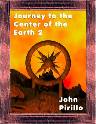 Journey to the Center of the Earth: Journey to the Center of the Earth 2, John Pirillo