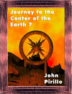 Journey to the Center of the Earth: Journey to the Center of the Earth 7, John Pirillo