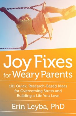 Joy Fixes for Weary Parents, Erin Leyba