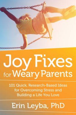 Joy Fixes for Weary Parents, Erin Leyba