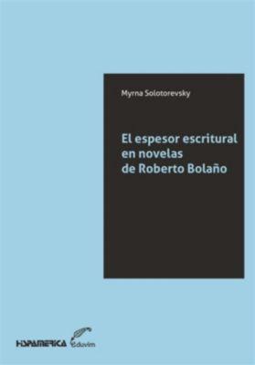 JQKA: El espesor escritural en novelas de Roberto Bolaño, Myrna Solotorevky