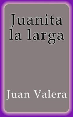 Juanita la larga, Juan Valera