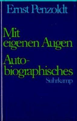 Jubiläumsausgabe zum 100. Geburtstag, 7 Bde.: Bd.6 Mit eigenen Augen - Ernst Penzoldt |