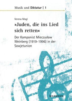 Juden, die ins Lied sich retten - der Komponist Mieczyslaw Weinberg (1919-1996) in der Sowjetunion, Verena Mogl