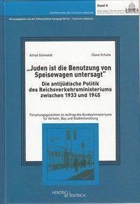 Juden ist die Benutzung von Speisewagen untersagt, Alfred B. Gottwaldt, Diana Schulle