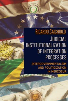Judicial institutionalization of integration processes, Ricardo, Caichiolo