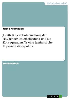 Judith Butlers Untersuchung der sex/gender-Unterscheidung und die Konsequenzen für eine feministische Repräsentationspolitik, Janne Krumbügel