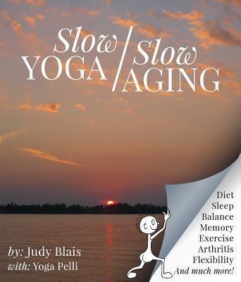 Judy I Blais: Slow YOGA/Slow AGING, Judy I. Blais