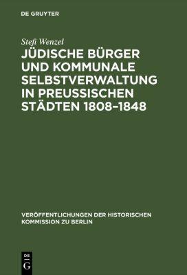 Jüdische Bürger und kommunale Selbstverwaltung in preußischen Städten 1808-1848, Stefi Wenzel