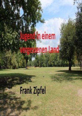 Jugend in einem vergessenen land - Frank Zipfel |