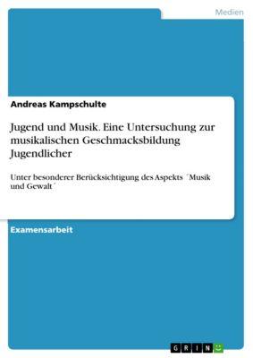 Jugend und Musik. Eine Untersuchung zur musikalischen Geschmacksbildung Jugendlicher, Andreas Kampschulte