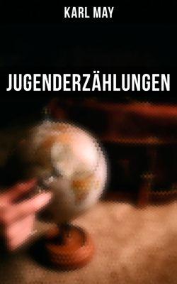Jugenderzählungen (Vollständige Ausgabe), Karl May