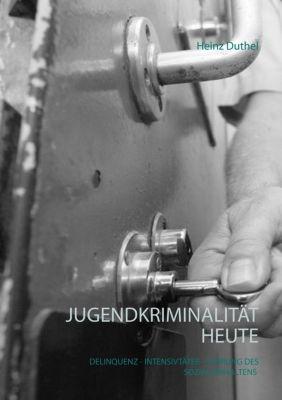 Jugendkriminalität heute, Heinz Duthel