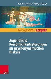 Jugendliche Persönlichkeitsstörungen im psychodynamischen Diskurs, Kathrin Sevecke, Maya K. Krischer