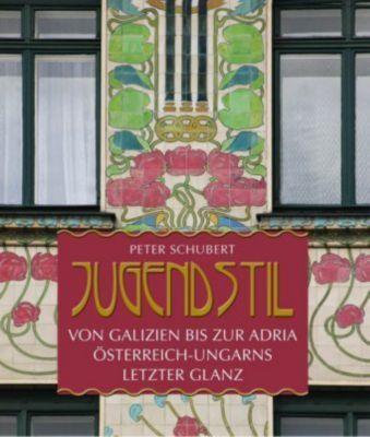 Jugendstil von Galizien bis an die Adria, Peter Schubert