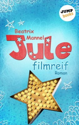 Jule - Band 1: Filmreif, Beatrix Mannel