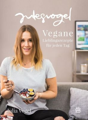 julesvogel - Vegane Lieblingsrezepte für jeden Tag - Julia Vogel |