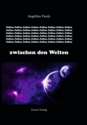 Julius zwischen den Welten - Angelika Pauly |
