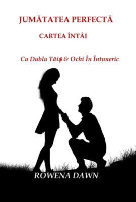 Jumatatea Perfecta Cartea Intai, Rowena Dawn