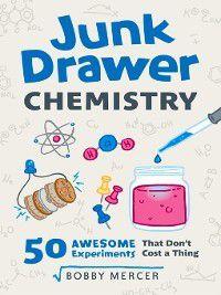 Junk Drawer Science: Junk Drawer Chemistry, Bobby Mercer