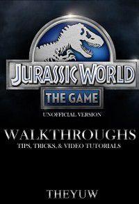 Jurassic World the Game Unofficial Version Walkthroughs, Tips, Tricks, & Video Tutorials, The Yuw