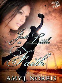 Just a Little Faith, Amy J. Norris