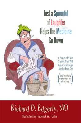 Just a Spoonful of Laughter Helps the Medicine Go Down, Richard D. Edgerly MD