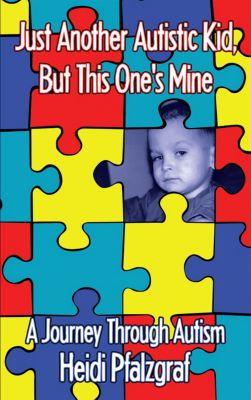Just Another Autistic Kid, but This One's Mine, Heidi Pfalzgraf