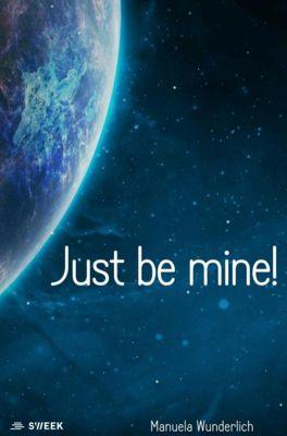 Just be mine!, Manuela Wunderlich