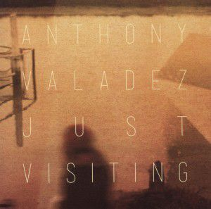 Just Visiting, Anthony Valadez