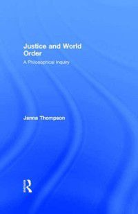 Justice and World Order, Janna Thompson