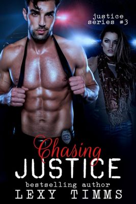 Justice Series: Chasing Justice (Justice Series, #3), Lexy Timms