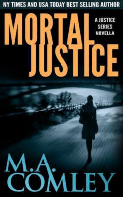 Justice series: Mortal Justice (Justice series), M A Comley