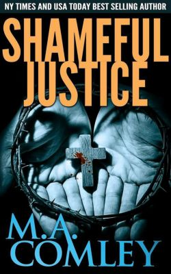 Justice series: Shameful Justice (Justice series, #16), M A Comley