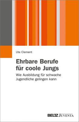 Juventa Paperback: Ehrbare Berufe für coole Jungs, Ute Clement
