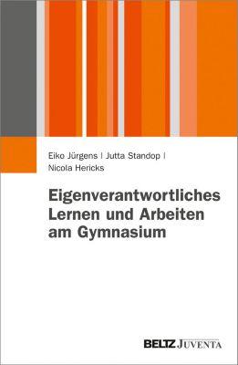 Juventa Paperback: Eigenverantwortliches Lernen und Arbeiten am Gymnasium, Eiko Jürgens, Jutta Standop, Nicola Hericks