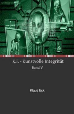 K.I. - Kunstvolle Integrität - Band V - Klaus Eck |