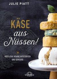 Käse aus Nüssen!, Julie Piatt