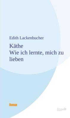 Käthe - Wie ich lernte, mich zu lieben, Edith Lackenbucher