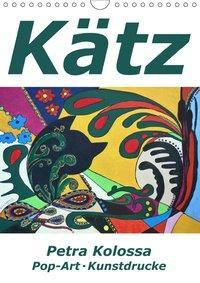Kätz, Petra Kolossa, Pop-Art-Kunstdrucke (Wandkalender 2019 DIN A4 hoch), Petra Kolossa