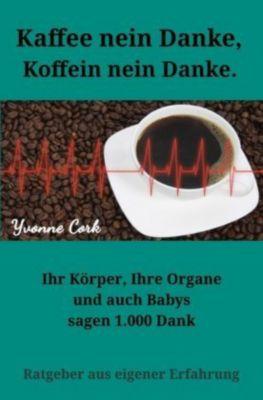 Kaffee nein Danke, Koffein nein Danke. - Yvonne Cork |