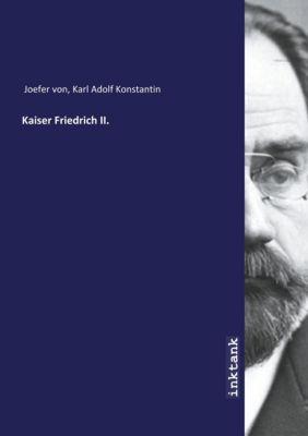Kaiser Friedrich II. - Karl Adolf Konstantin Joefer von |