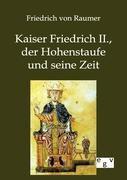 Kaiser Friedrich II., der Hohenstaufe und seine Zeit, Friedrich von Raumer