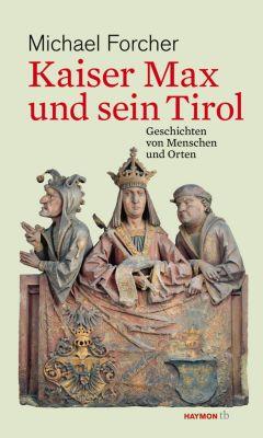 Kaiser Max und sein Tirol - Michael Forcher |