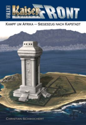 Kaiserfront Extra - Kampf um Afrika - Siegeszug nach Kapstadt, Christian Schwochert
