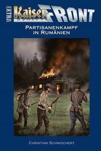 Kaiserfront Extra - Partisanenkampf in Rumänien - Christian Schwochert |
