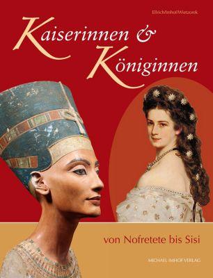 Kaiserinnen & Königinnen von Nofretete bis Sisi