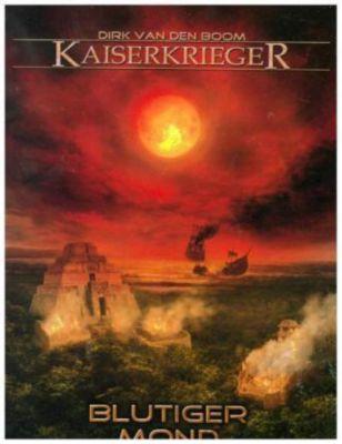 Kaiserkrieger - Blutiger Mond - Dirk van den Boom |