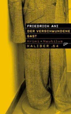 Kaliber .64 Band 13: Der verschwundene Gast, Friedrich Ani