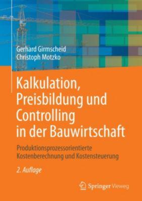 Kalkulation, Preisbildung und Controlling in der Bauwirtschaft, Gerhard Girmscheid, Christoph Motzko